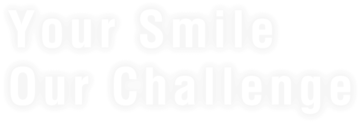 Your Smile Our Challenge